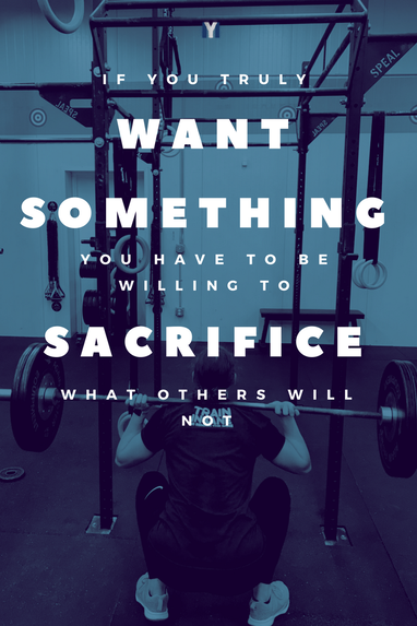 If you truly want something, you have to be willing to sacrifice what others will not.