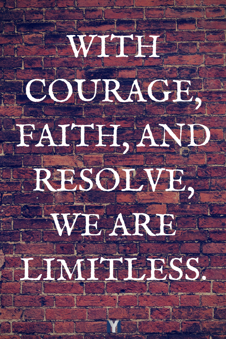 Courage, faith, resolve